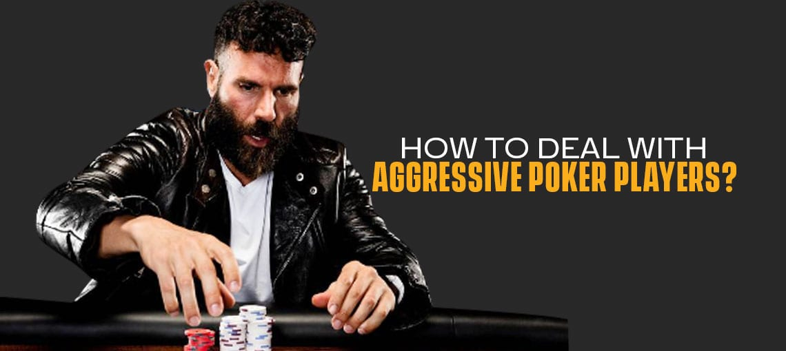 Poker Strategy: How to deal with aggressive poker player
