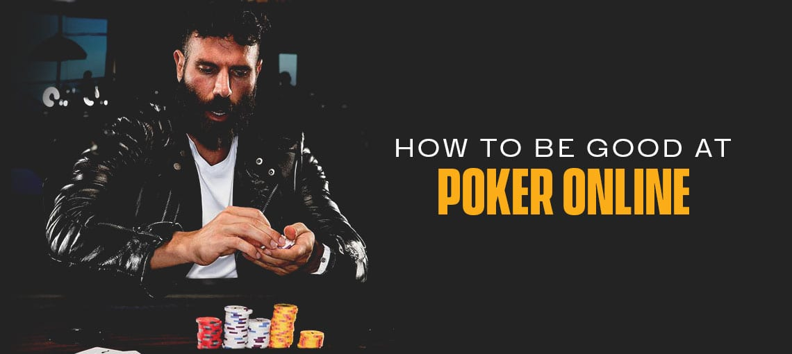 HOW TO BE GOOD AT POKER ONLINE|BLITZPOKER