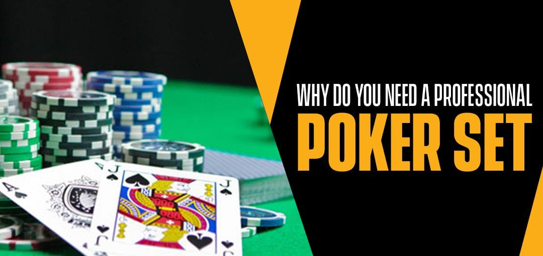 Why Do You Need A Professional Poker Set