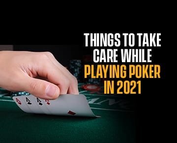 THINGS TO TAKE CARE OF WHILE PLAYING POKER 2021 BLITZPOKER